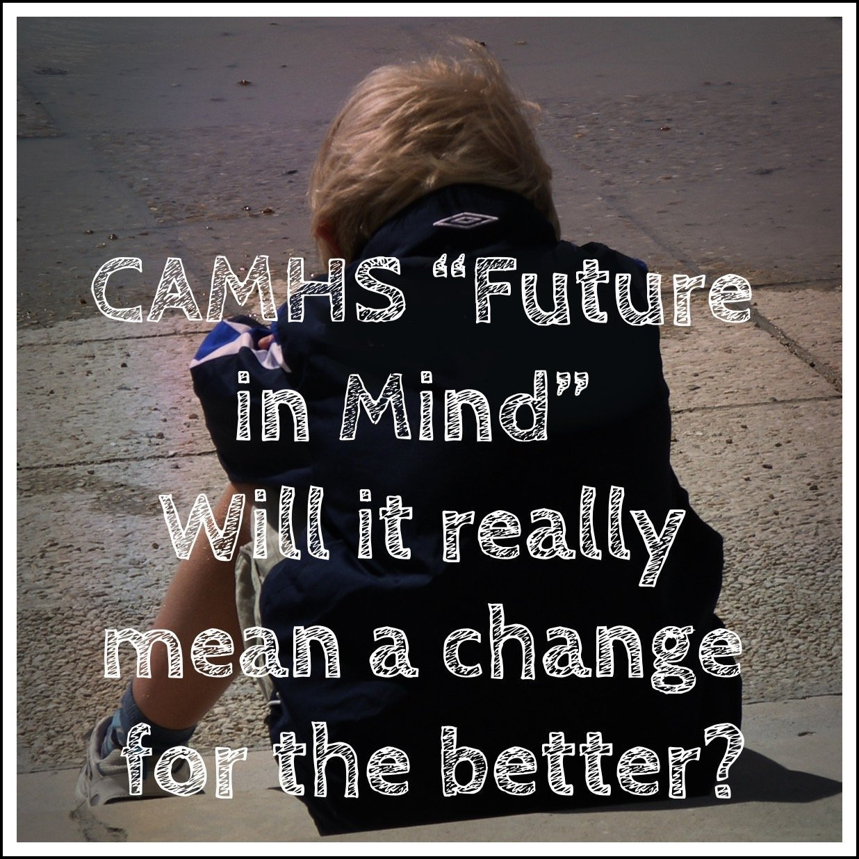 CAMHS Future in Mind  Will it really mean a change for the better?
