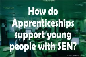 How do Apprenticeships support young  people with SEN?