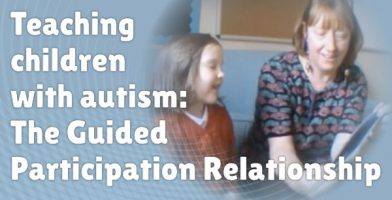 Teaching children with autism: The Guided Participation Relationship