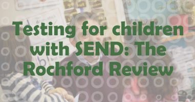Testing for children with SEND: The Rochford Review