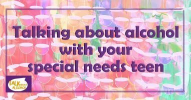 Talking about alcohol with your special needs teen