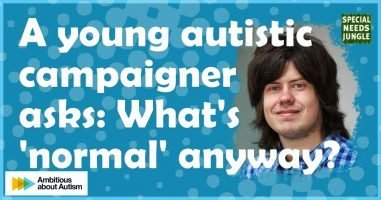 A young autistic campaigner asks, What's 'normal' anyway?