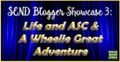SEND Blogger Showcase 3: Life and ASC & A Wheelie Great Adventure