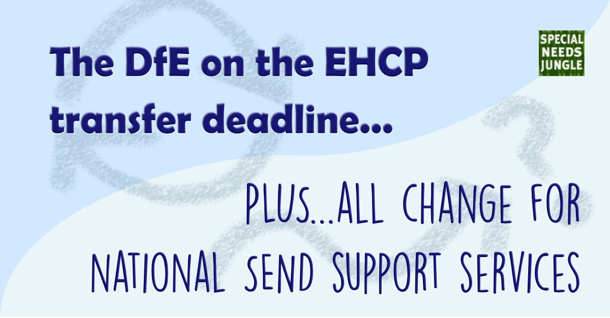 The DfE on the EHCP transfer deadline. Plus all change for national SEND support services