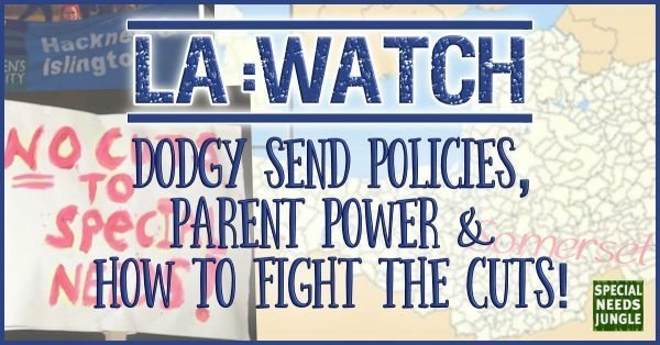 LA Watch: Dodgy SEND policies,  parent power &  how to fight the cuts!