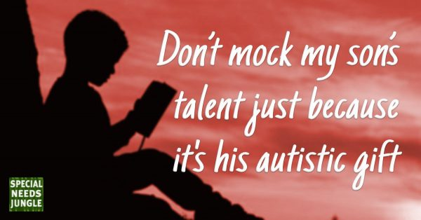 Dont mock my sons talent just because it's a gift of his autism